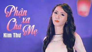 Phận Xa Cha Mẹ - Kim Thư [MV Official]