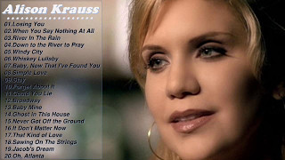 Best Of Alison Kraus Songs - Alison Krauss Greatest Hits Full Album 2017