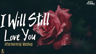 I Will Still Love You Mashup – Aftermorning Deep [Valentine Special]