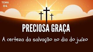 11/04/20 - Preciosa Graça - Tema 04 - A certeza da salvação no dia do juízo - Pr. André Flores