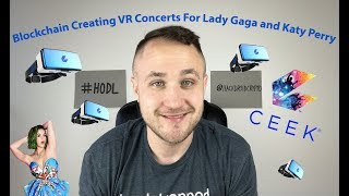 CEEK - The Blockchain Creating VR Concerts For Lady Gaga and Katy Perry