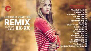 Liên Khúc Nhạc Trẻ Remix Hay Nhất Thế Hệ 8X 9X | Những Ca Khúc Bất Hủ Nghe Mãi Không Chán | Vol 3