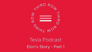Third Row Tesla Podcast – Elon's Story – Part 1