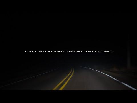 Black Atlass & Jessie Reyez - Sacrifice (Lyrics/Lyric Video)