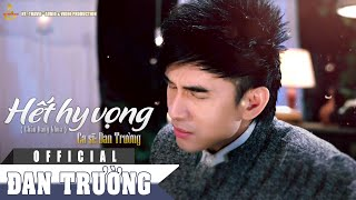 MV Hết Hy Vọng - Đan Trường [Official]