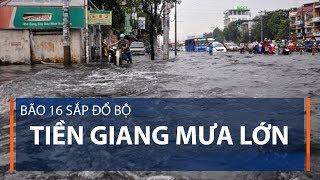 Bão 16 sắp đổ bộ, Tiền Giang mưa lớn | VTC1