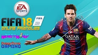 FIFA 18 Online Friendlies LIVE! with Weave's World & Donny Dave Gaming !| FC Leeds Of Doncaster
