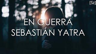 Sebastián Yatra - En Guerra (Letra) ft Camilo Echeverry