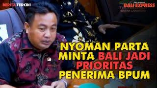 Nyoman Parta Minta Bali Jadi Prioritas Penerima BPUM