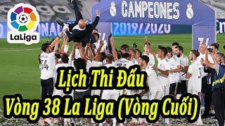 Lịch Thi Đấu La Liga Vòng 38 (Vòng Cuối) | Bóng Đá Hôm Nay