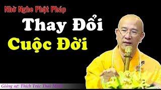 THAY ĐỔI Hoàn Toàn CUỘC ĐỜI Nhờ 1 Lần Được Nghe Phật Pháp - Thầy Thích Trúc Thái Minh
