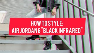 "OUTFIT IDEAS FOR THE AIR JORDAN 6 ""BLACK INFRARED"" (How To Style & On Feet)"