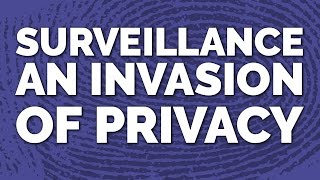 Surveillance: An Invasion of Privacy