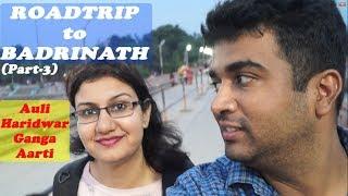 Road trip to Badrinath 2018 || Part-3 || Auli Ropeway, Haridwar, Ganga ji Aarti.