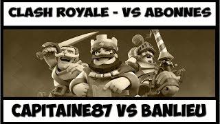 CAPITAINE87 VS BANLIEU | CLASH ROYALE - VS Abonnés