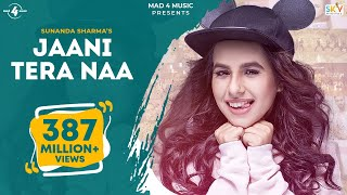 JAANI TERA NAA (Full Video) | SUNANDA SHARMA | SuKh E | JAANI | New Punjabi Songs 2017 | MAD 4 MUSIC