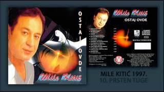Mile Kitic - Prsten tuge - (Audio 1997)