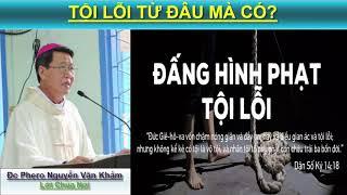 TỘI LỖI TỪ ĐÂU MÀ CÓ Bài giảng công giáo 2017 Đức Cha Phero Nguyễn Văn Khảm