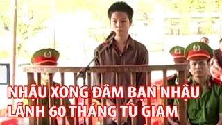 Đâm Bạn Nhậu Tại Bình Phước Lãnh án 60 Tháng Tù, Tin Tức Online 24h