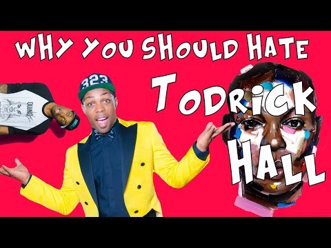 Why You Should HATE TODRICK HALL