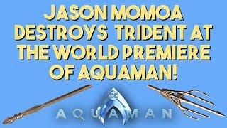 Jason Momoa introducing Aquaman at the world premiere and smashing his Trident!