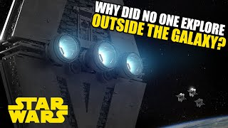 Why did no one explore OUTSIDE the Star Wars Galaxy? | Star Wars Legends and Canon