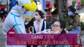 Dịch Covid-19 hôm nay 17/9: Việt Nam tiếp tục không ghi nhận ca mắc mới Covid-19 | VTC Now