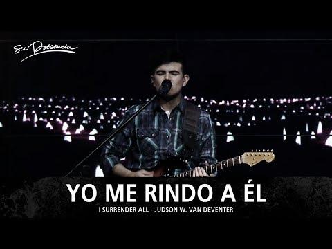 Yo Me Rindo A El - Su Presencia (I Surrender All - Judson W. Van DeVenter) - Español