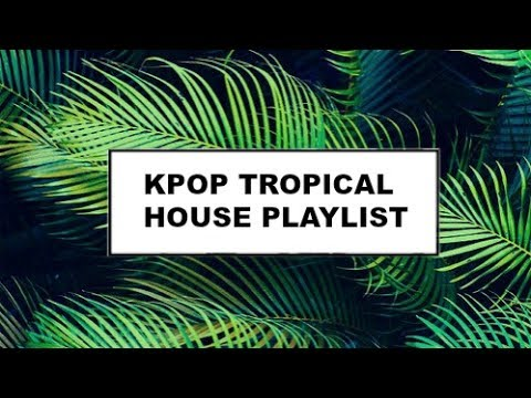 Summer kpop playlist 2017 part 2 for 90 house music playlist