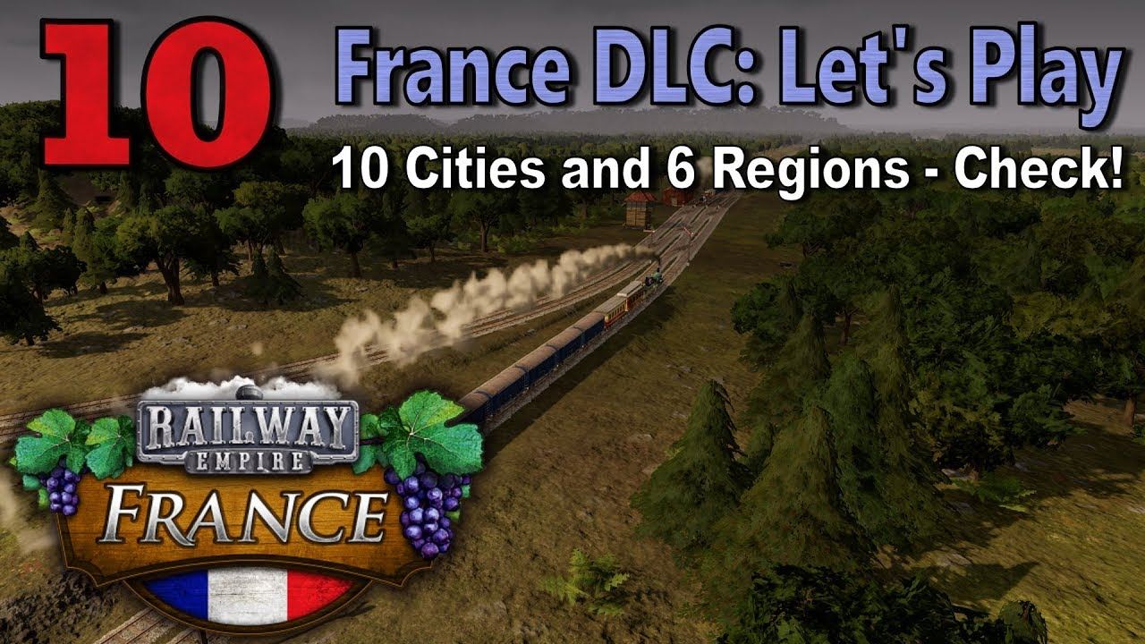Railway Empire: France DLC - Scenario Let's Play #10: 10 Cities and 6  Regions - Check!