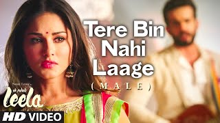 'Tere Bin Nahi Laage (Male)' FULL VIDEO Song | Sunny Leone | Ek Paheli Leela