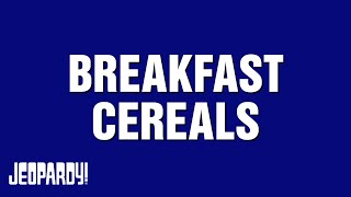 BREAKFAST CEREALS category on Jeopardy!