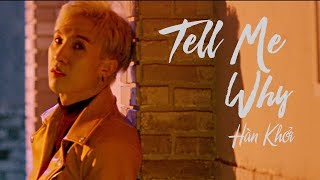 TELL ME WHY (OFFICIAL MV FULL) | HÀN KHỞI OFFICIAL