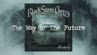 """Black Stone Cherry """"The Way Of The Future"""" (Official Audio)"""