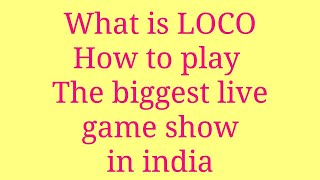 What is loco and how to play  ,the biggest live game show in India.