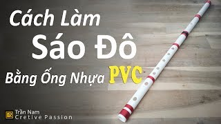 Cách Làm Sáo Đô Bằng Ống Nhựa PVC Cực Kỳ Đơn Giản - Làm Sáo C5