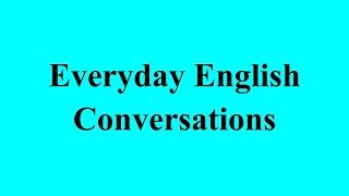 Everyday English Conversations الحلقة الاولي من كورس المحادثات اليومية