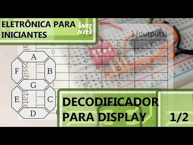 PROJETO DE DECODIFICADOR PARA DISPLAY p1/2 | Eletrônica para Iniciantes #039