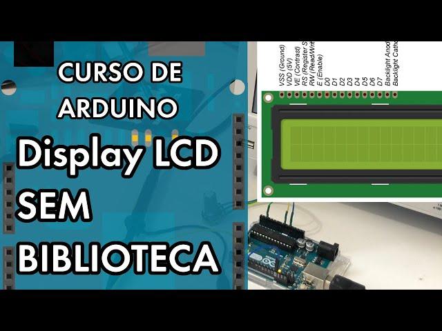 DISPLAY LCD SEM BIBLIOTECA: O INÍCIO | Curso de Arduino #267