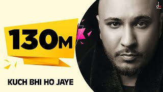 Kuch Bhi Ho Jaye – Bpraak – Jaani