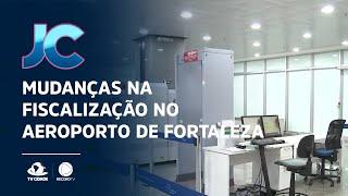 Mudanças na fiscalização no aeroporto de Fortaleza