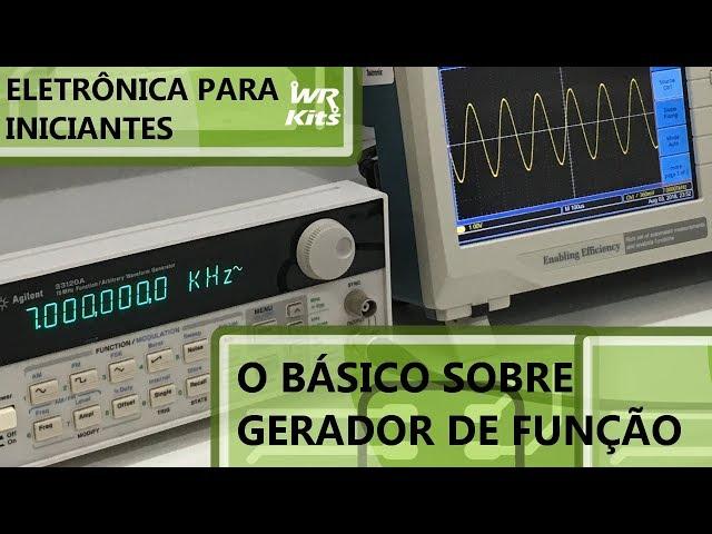 O BÁSICO SOBRE GERADORES DE FUNÇÃO | Eletrônica para Iniciantes #127