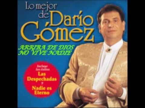 DARIO GOMEZ ARRIBA DE DIOS NO VIVE NADIE