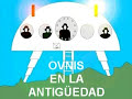OVNIS EN LA ANTIGÜEDAD? - UFOS IN THE ANTIQUITY?
