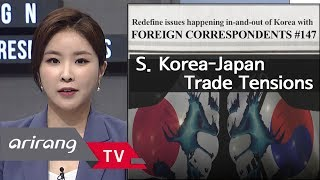 [Foreign Correspondents] Ep.147 - South Korea-Japan trade tensions _ Full Episode