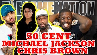 50 Cent Says Chris Brown Is Better Than Michael Jackson