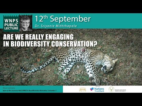 WNPS PUBLIC LECTURE  SEPTEMBER Are we really engaging in Biodiversity Conservation?