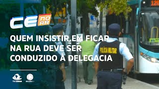 LOCKDOWN: Quem insistir em ficar na rua deve ser conduzido à delegacia