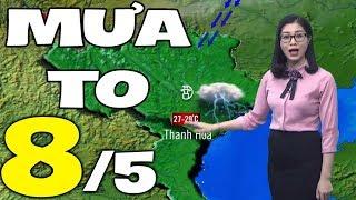 Dự báo thời tiết hôm nay và ngày mai 8/5 | Dự báo thời tiết đêm nay mới nhất