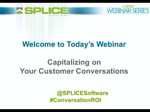 SPLICE Webinar - Capitalizing on Your Customer Conversations